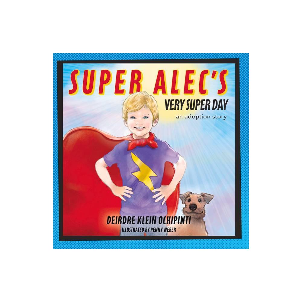 Super Alecs Very Super Day - by Deirdre Klein Ochipinti (Hardcover)