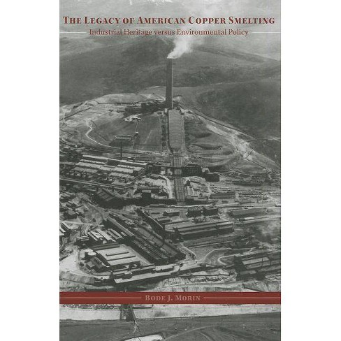 The Legacy of American Copper Smelting - by  Bode J Morin (Hardcover) - image 1 of 1