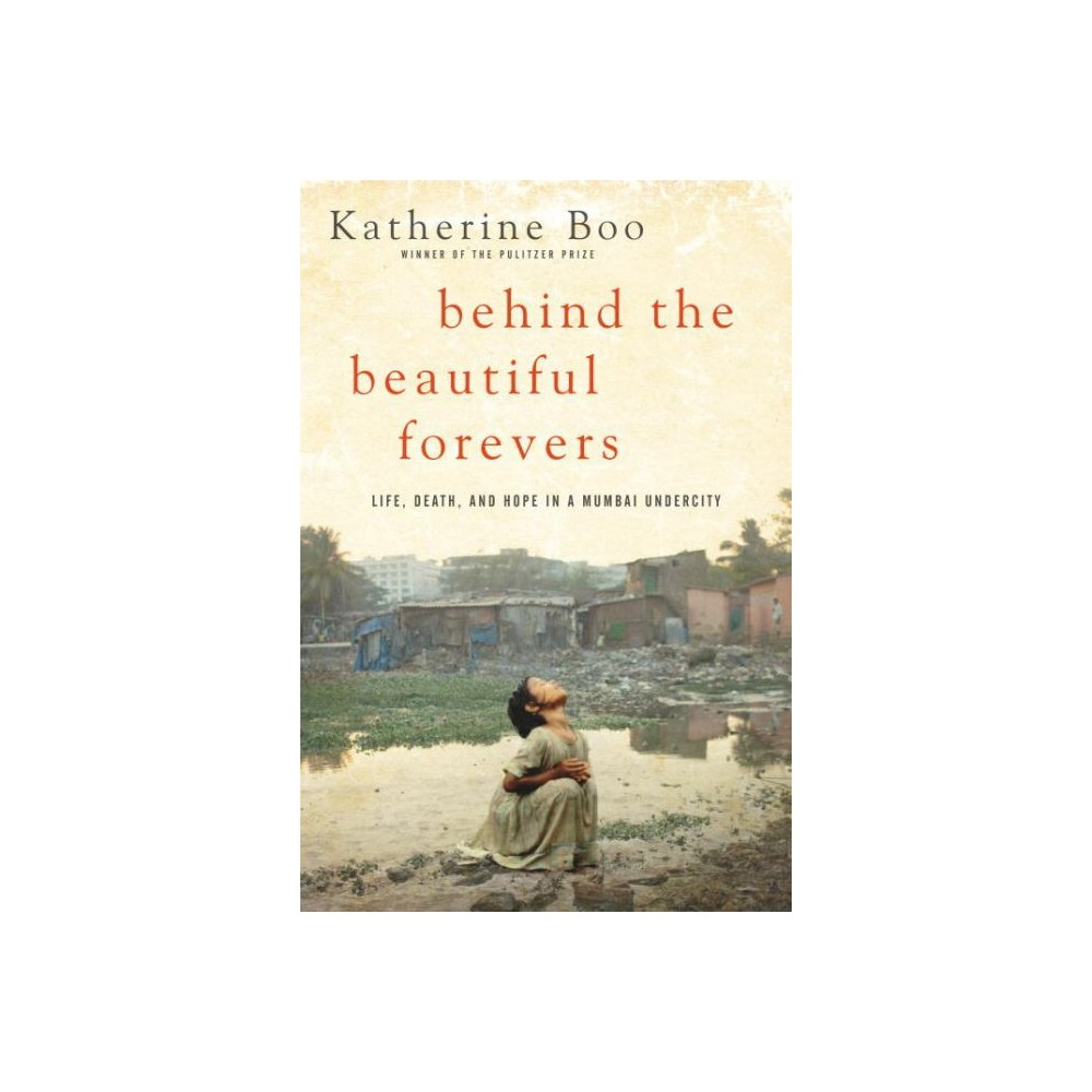 Behind the Beautiful Forevers (Hardcover) (Katherine Boo)