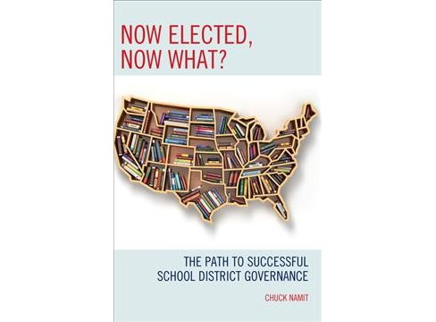 Now Elected, Now What? : The Path to Successful School District Governance (Hardcover) (Chuck Namit) - image 1 of 1