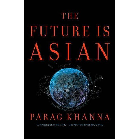 The Future Is Asian - by  Parag Khanna (Paperback) - image 1 of 1