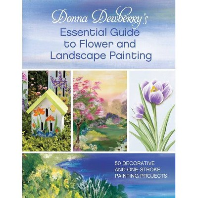 Donna Dewberry's Essential Guide to Flower and Landscape Painting - (Paperback)