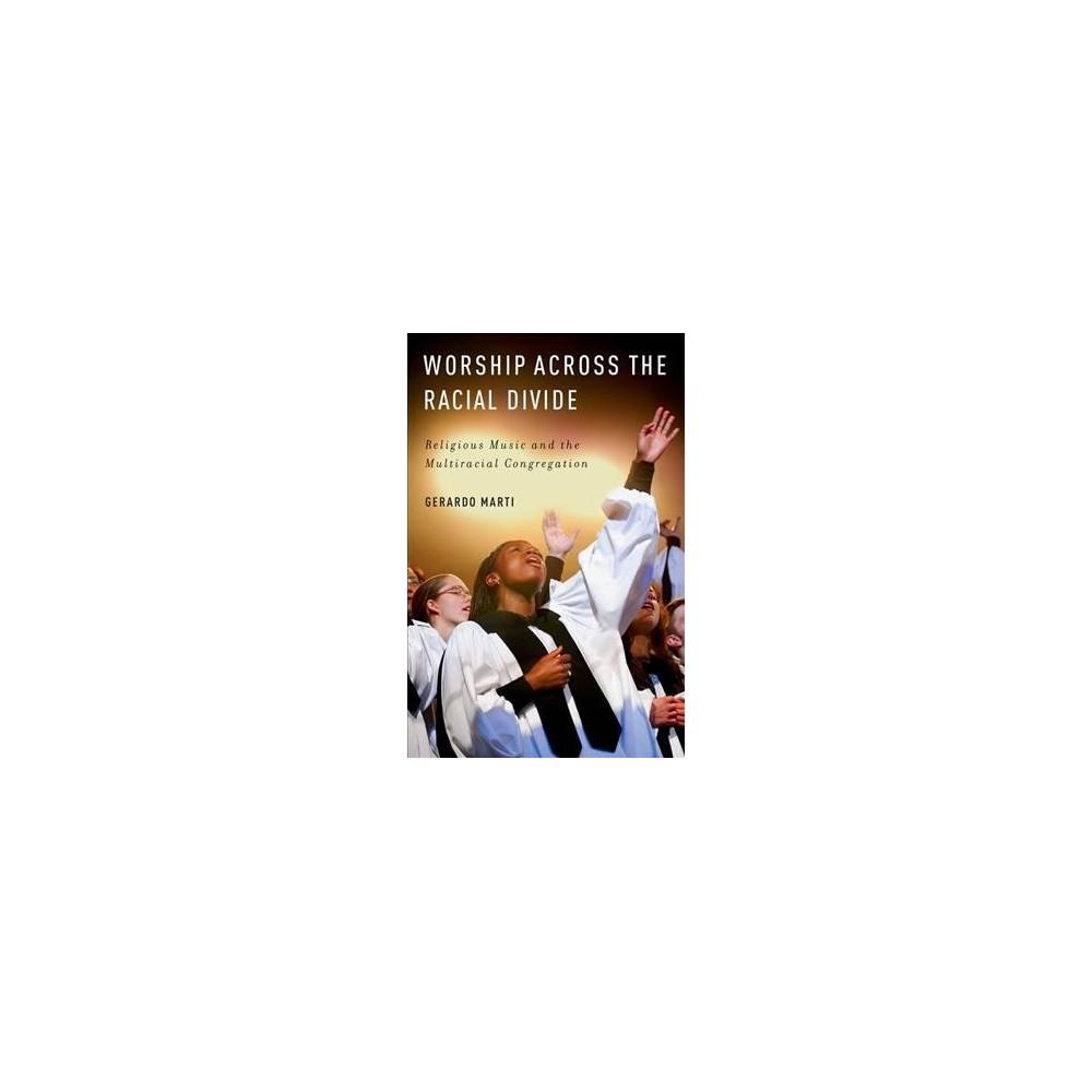 Worship Across the Racial Divide : Religious Music and the Multiracial Congregation - Reprint by Gerardo