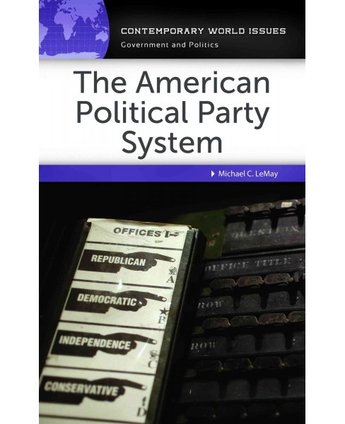 American Political Party System : A Reference Handbook -  by Michael C. LeMay (Hardcover) - image 1 of 1