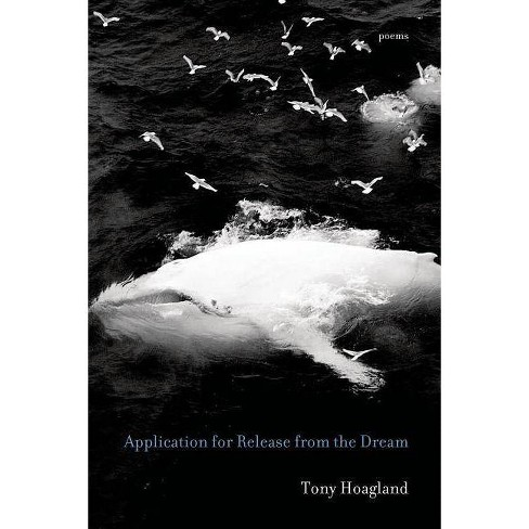 Application for Release from the Dream - by  Tony Hoagland (Paperback) - image 1 of 1