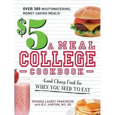 $5 a Meal College Cookbook - by  Rhonda Lauret Parkinson & B E Horton (Paperback)