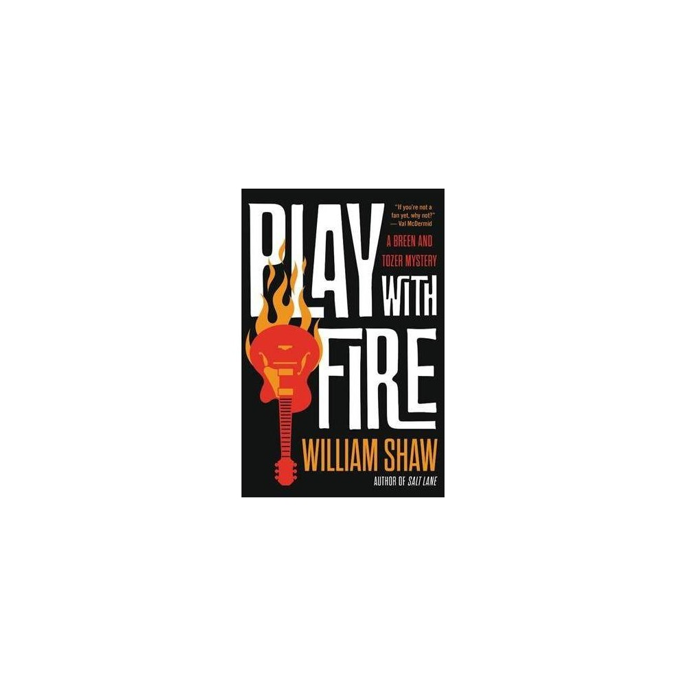 Play With Fire - (Breen and Tozer Mysteries) by William Shaw (Hardcover)