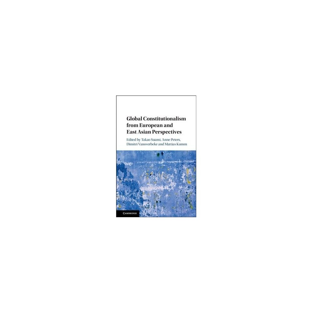 Global Constitutionalism from European and East Asian Perspectives - (Hardcover)