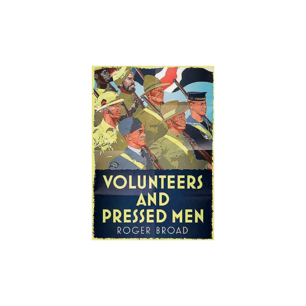 Volunteers and Pressed Men : How Britain and Its Empire Raised Its Forces in Two World Wars (Hardcover)