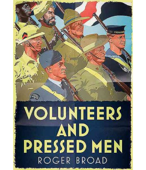 Volunteers and Pressed Men : How Britain and Its Empire Raised Its Forces in Two World Wars (Hardcover) - image 1 of 1