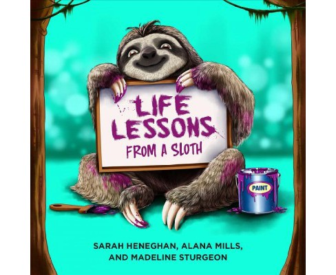 Life Lessons from a Sloth -  by Sarah Heneghan & Alana Mills & Madeline Sturgeon (Hardcover) - image 1 of 1