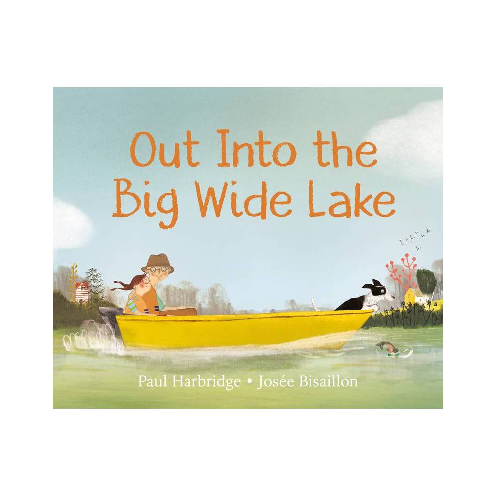 Out Into The Big Wide Lake By Paul Harbridge Hardcover