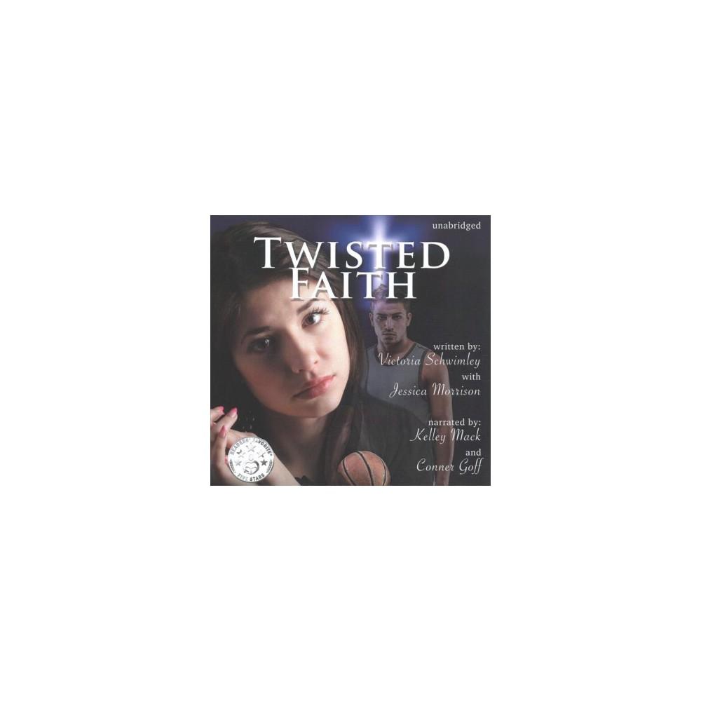 Twisted Faith - Unabridged (Faith) by Victoria Schwimley (CD/Spoken Word)