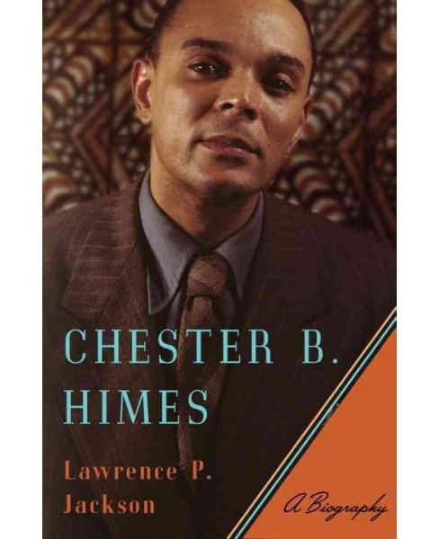 Chester B. Himes : A Biography -  by Lawrence P. Jackson (Hardcover) - image 1 of 1
