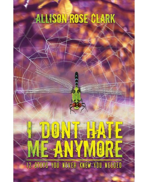 I Don't Hate Me Any More -  by Allison Rose Clark (Paperback) - image 1 of 1