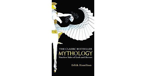 Mythology : Timeless Tales of Gods and Heroes (Reprint) (Paperback) (Edith Hamilton) - image 1 of 1