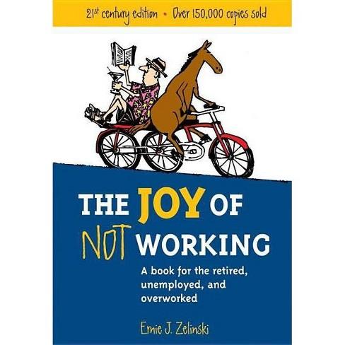 The Joy of Not Working - by  Ernie J Zelinski (Paperback) - image 1 of 1
