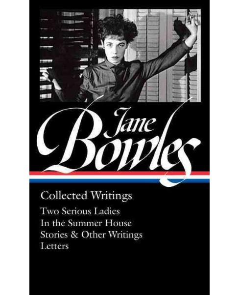 Jane Bowles : Collected Writings: Two Serious Ladies / In the Summer House / Stories & Other Writings / - image 1 of 1