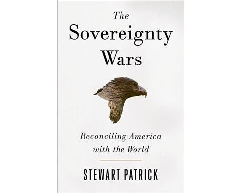 Sovereignty Wars : Reconciling America With the World -  by Stewart Patrick (Hardcover) - image 1 of 1