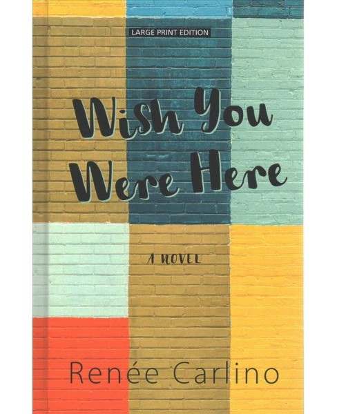 Wish You Were Here -  Large Print by Renu00e9e Carlino (Hardcover) - image 1 of 1