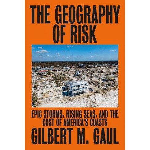 The Geography of Risk - by  Gilbert M Gaul (Hardcover) - image 1 of 1