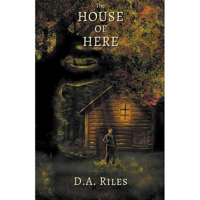 The House of Here - by  D a Riles (Paperback)