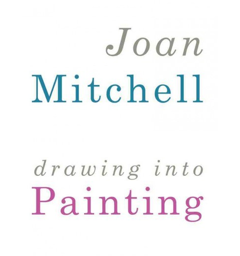 Joan Mitchell : Drawing into Painting (Hardcover) (Mark  Rosenthal) - image 1 of 1