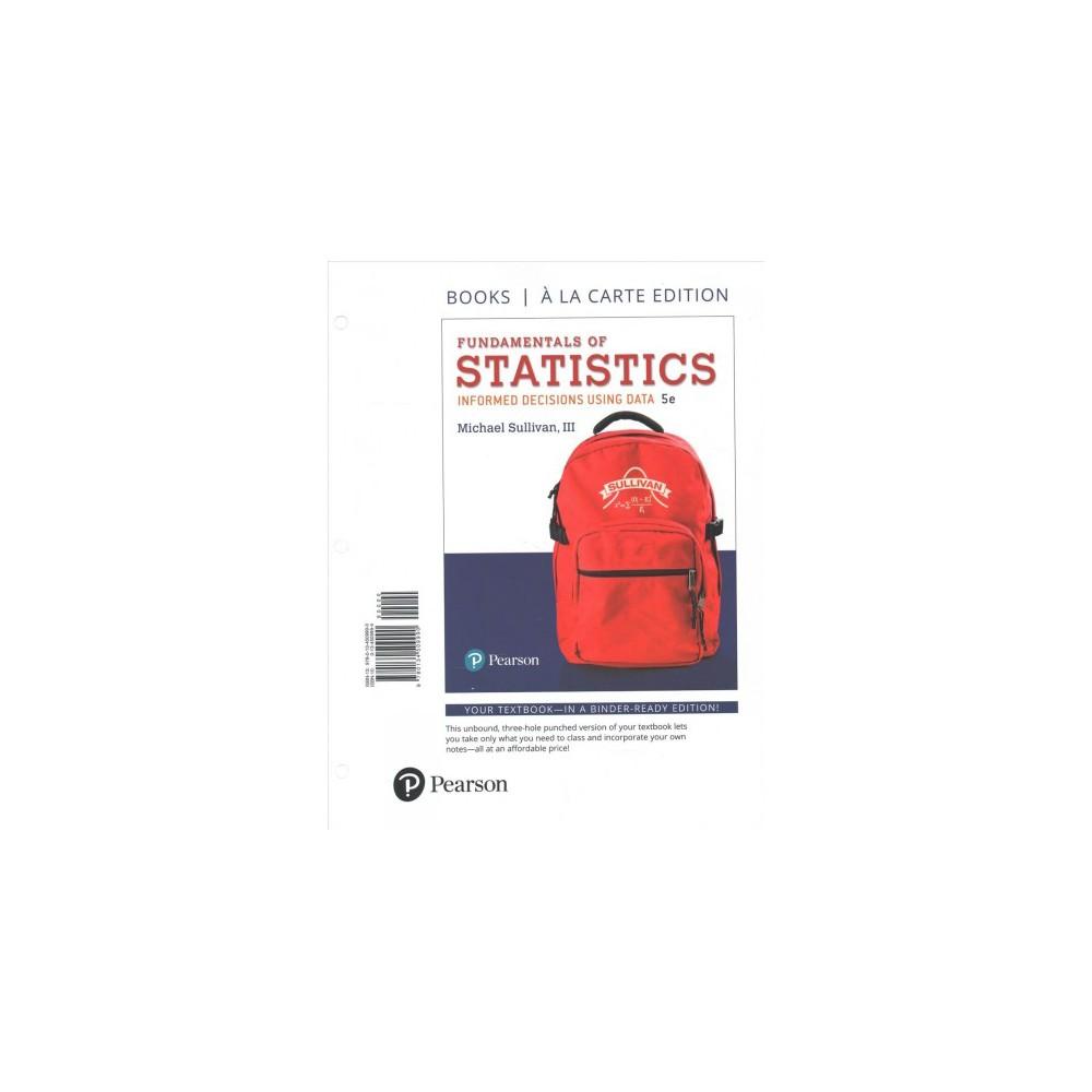 Fundamentals of Statistics : Informed Decisions Using Data - by Iii Michael Sullivan (Paperback)