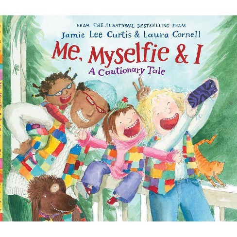 Me, Myselfie & I : A Cautionary Tale -  by Jamie Lee Curtis (Hardcover) - image 1 of 1