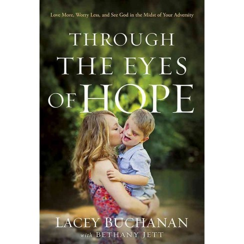 Through the Eyes of Hope : Love More, Worry Less, and See God in the Midst of Your Adversity (Hardcover) - image 1 of 1