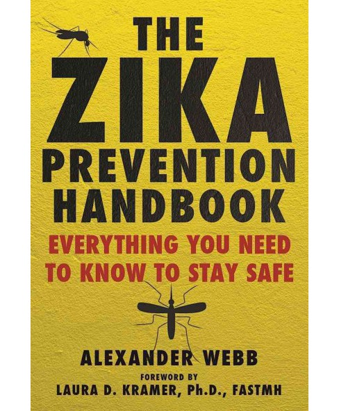 Zika Prevention Handbook : Everything You Need to Know to Stay Safe (Hardcover) (Alexander Webb) - image 1 of 1