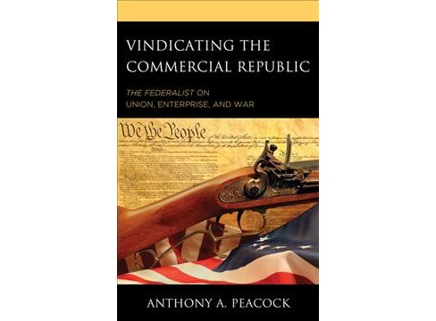 Vindicating the Commercial Republic : The Federalist on Union, Enterprise, and War -  (Hardcover) - image 1 of 1
