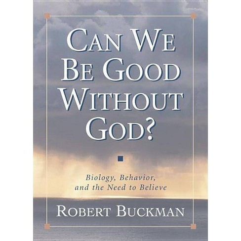 Can We Be Good Without God? - by  Robert Buckman (Hardcover) - image 1 of 1