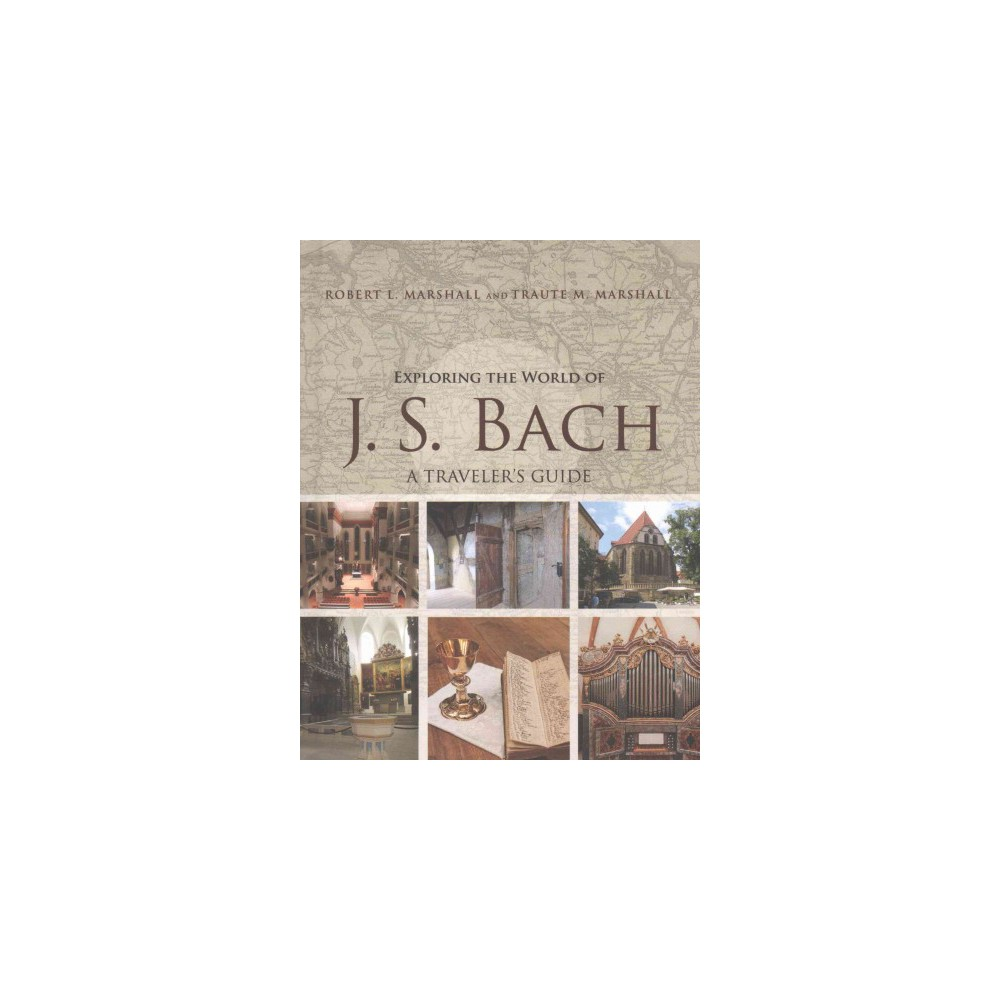 Exploring the World of J. S. Bach : A Traveler's Guide (Hardcover) (Robert L. Marshall)