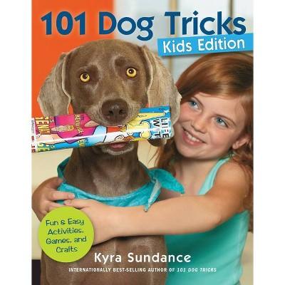 101 Dog Tricks, Kids Edition - (Dog Tricks and Training, 5) by  Kyra Sundance (Paperback)