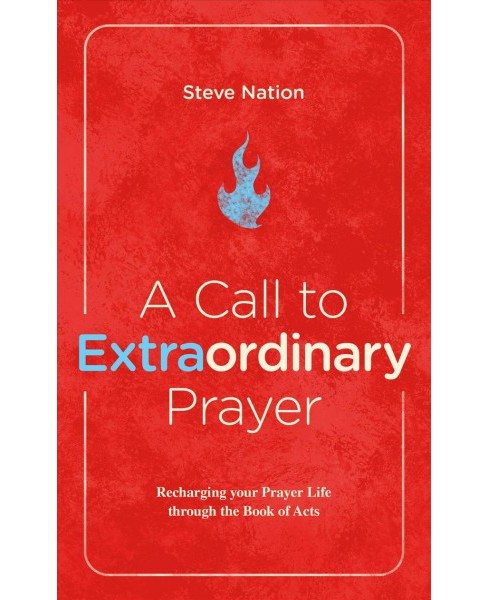 Call to Extraordinary Prayer : Recharging Your Prayer Life Through the Book of Acts -  (Paperback) - image 1 of 1