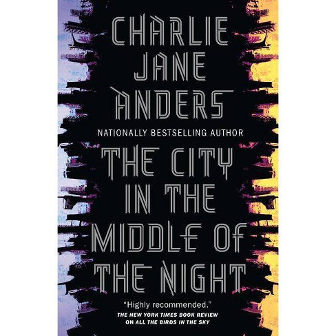 The City in the Middle of the Night - by  Charlie Jane Anders (Hardcover) - image 1 of 1