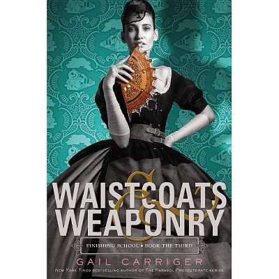 Waistcoats & Weaponry - (Finishing School) by  Gail Carriger (Paperback)
