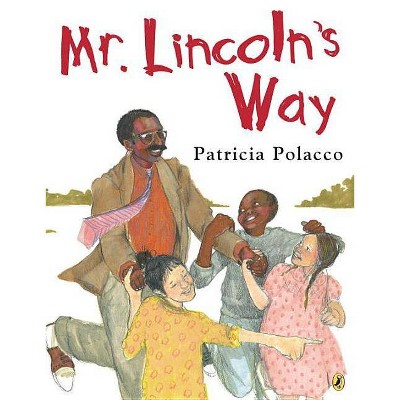 Mr. Lincoln's Way - by Patricia Polacco (Paperback)
