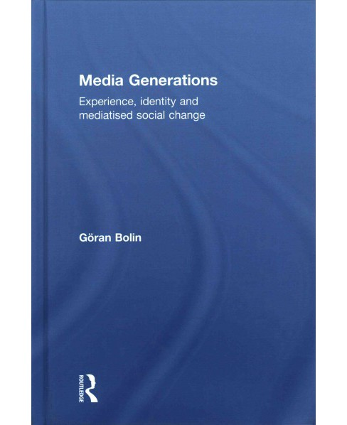 Media Generations : Experience, Identity and Mediatised Social Change (Hardcover) (Goran Bolin) - image 1 of 1