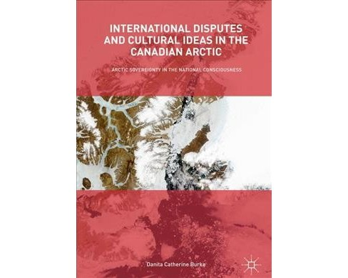 International Disputes and Cultural Ideas in the Canadian Arctic : Arctic Sovereignty in the National - image 1 of 1