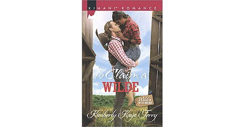 To Claim a Wilde ( Kimani Romance: Wilde in Wyoming) (Paperback) by Kimberly Kaye Terry - image 1 of 1