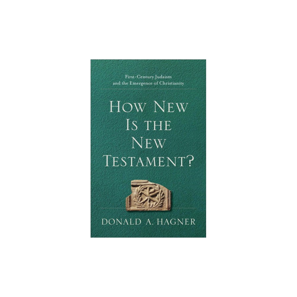 How New Is the New Testament? : First-Century Judaism and the Emergence of Christianity - (Paperback)