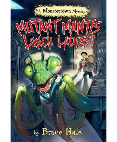 Mutant Mantis Lunch Ladies! (Hardcover) (Bruce Hale) - image 1 of 1
