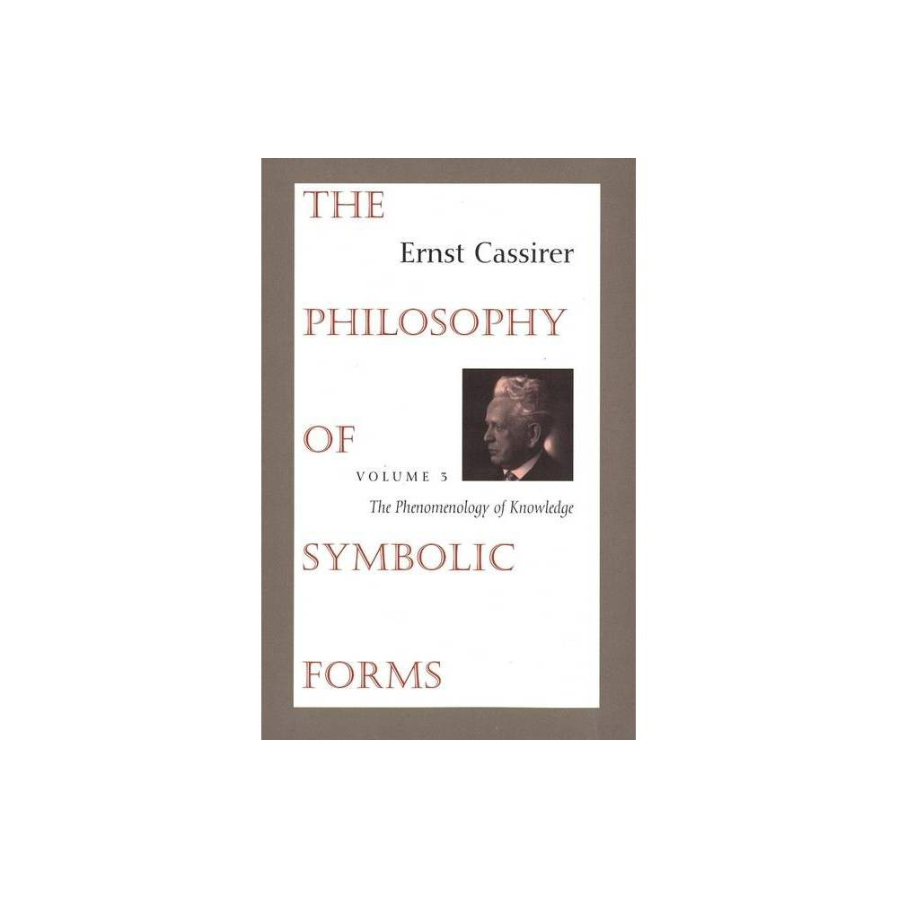 The Philosophy Of Symbolic Forms Philosophy Of Symbolic Forms The Phenomenology Of Knowledge By Ernst Cassirer Paperback