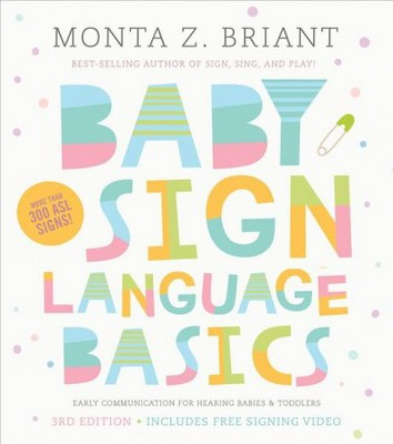 Baby Sign Language Basics : Early Communication for Hearing Babies & Toddlers - (Paperback)