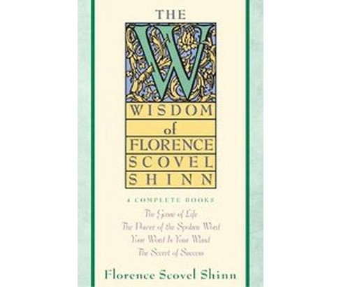 Wisdom of Florence Scovel Shinn : 4 Complete Books (Reprint) (Paperback) - image 1 of 1