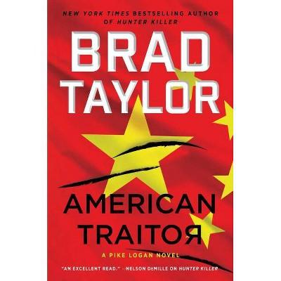 American Traitor - (Pike Logan, 15) by Brad Taylor (Hardcover)