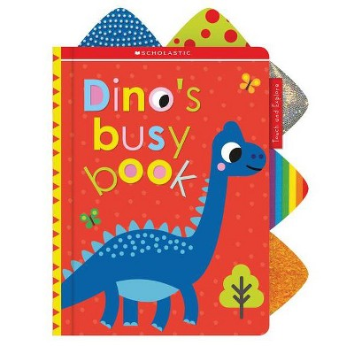 Dino's Busy Book: Scholastic Early Learners (Touch and Explore)- (Hardcover)
