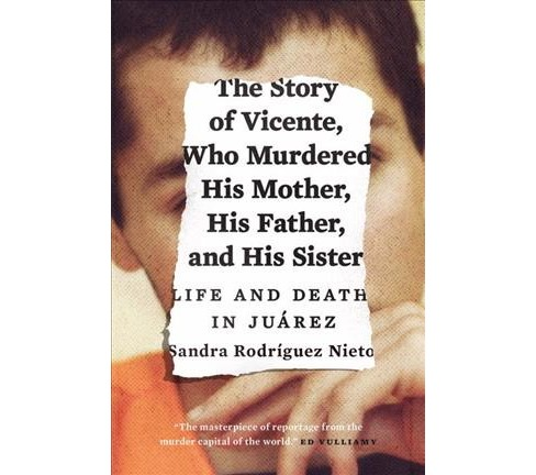 Story of Vicente, Who Murdered His Mother, His Father, and His Sister : Life and Death in Juárez - image 1 of 1